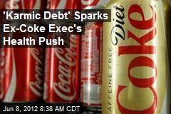'Karmic Debt' Sparks Ex-Coke Exec's Health Push
