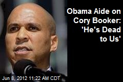 Obama Aide on Cory Booker: 'He's Dead to Us'