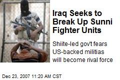 Iraq Seeks to Break Up Sunni Fighter Units