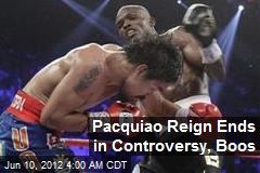 Pacquiao Reign Ends in Controversy, Boos
