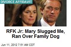 RFK: Mary Slugged Me, Ran Over Family Dog