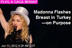 Madonna Flashes Breast in Turkey —on Purpose