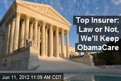 Top Insurer: Law or Not, We'll Keep ObamaCare