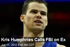 Kris Humphries Calls FBI on Ex