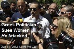 Greek Politician Sues Women He Attacked
