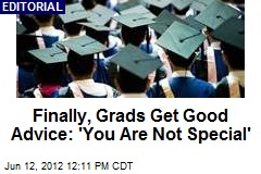 Finally, Grads Get Good Advice: 'You Are Not Special'