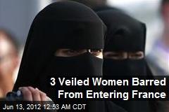 3 Veiled Women Barred From Entering France