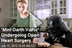 'Mini Darth Vader' Undergoing Open Heart Surgery