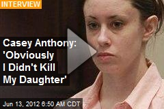 Casey Anthony: 'Obviously I Didn't Kill My Daughter'