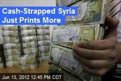 Cash-Strapped Syria Just Prints More
