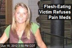 Flesh-Eating Virus Victim Refuses Pain Meds