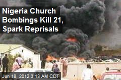 Nigeria Church Bombings Kill 21, Spark Reprisals