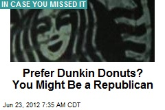 Prefer Dunkin Donuts? You Might Be a Republican