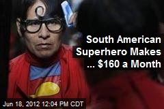 South American Superhero Makes ... $160 a Month
