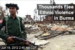 Thousands Flee Ethnic Violence in Burma