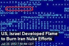 US, Israel Developed Flame to Burn Iran Nuke Efforts
