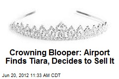 Crowning Blooper: Airport Finds Tiara, Decides to Sell It