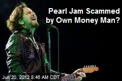 Pearl Jam Scammed by Own Money Man?