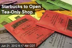 Starbucks to Open Tea-Only Shop