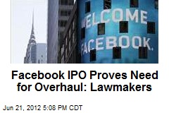 Facebook IPO Proves Need for Overhaul: Lawmakers
