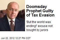 Doomsday Prophet Guilty of Tax Evasion