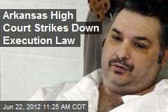 Arkansas High Court Strikes Down Execution Law