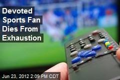 Devoted Sports Fan Dies From Exhaustion
