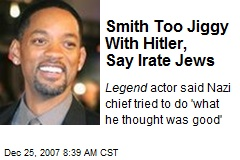Smith Too Jiggy With Hitler, Say Irate Jews