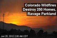 Colorado Wildfires Destroy 250 Homes, Ravage Parkland