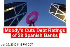 Moody's Cuts Debt Ratings of 28 Spanish Banks