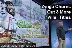 Zynga Churns Out 3 More 'Ville' Titles