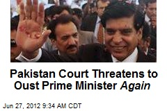 Pakistan Court Threatens to Oust Prime Minister Again