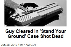 Guy Cleared in 'Stand Your Ground' Case Shot Dead