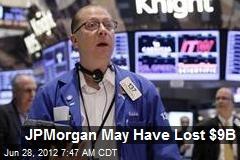 JPMorgan May Have Lost $9B