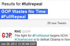 GOP Wastes No Time: #FullRepeal