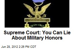 Supreme Court: You Can Lie About Military Honors