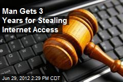 Man Gets 3 Years for Stealing Internet Access