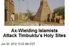 Ax-Wielding Islamists Attack Timbuktu's Holy Sites