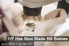 IVF Has Now Made 5M Babies