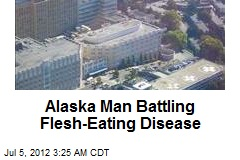 Alaska Man Battling Flesh-Eating Disease