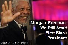 Morgan Freeman: We Still Await First Black President
