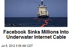 Facebook Sinks Millions Into Underwater Internet Cable