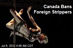 Canada Bans Foreign Strippers