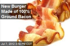 New Burger Made of 100% Ground Bacon