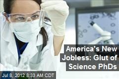 America's New Jobless: Glut of Science PhDs