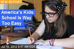America's Kids: School Is Way Too Easy