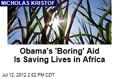 Obama's 'Boring' Aid Is Saving Lives in Africa