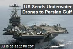 US Sends Underwater Drones to Persian Gulf
