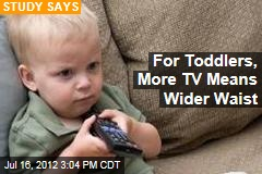 For Toddlers, More TV Means Wider Waist
