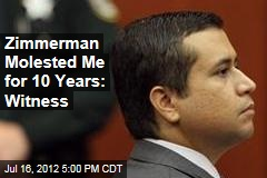 Zimmerman Molested Me for 10 Years: Witness